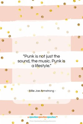 """Billie Joe Armstrong quote: """"Punk is not just the sound, the…""""- at QuotesQuotesQuotes.com"""