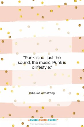"Billie Joe Armstrong quote: ""Punk is not just the sound, the…""- at QuotesQuotesQuotes.com"