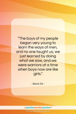 """Black Elk quote: """"The boys of my people began very…""""- at QuotesQuotesQuotes.com"""