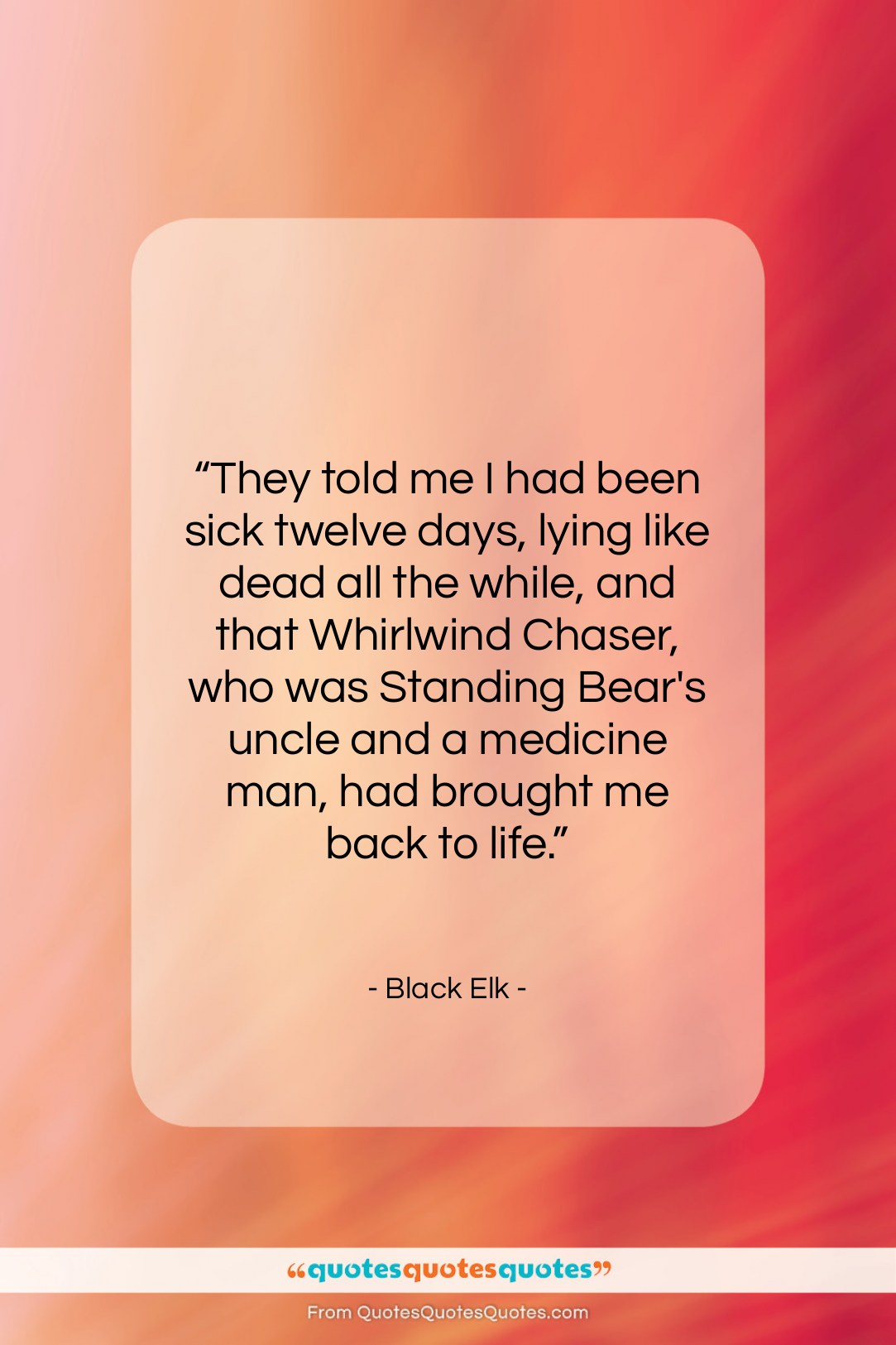 """Black Elk quote: """"They told me I had been sick…""""- at QuotesQuotesQuotes.com"""