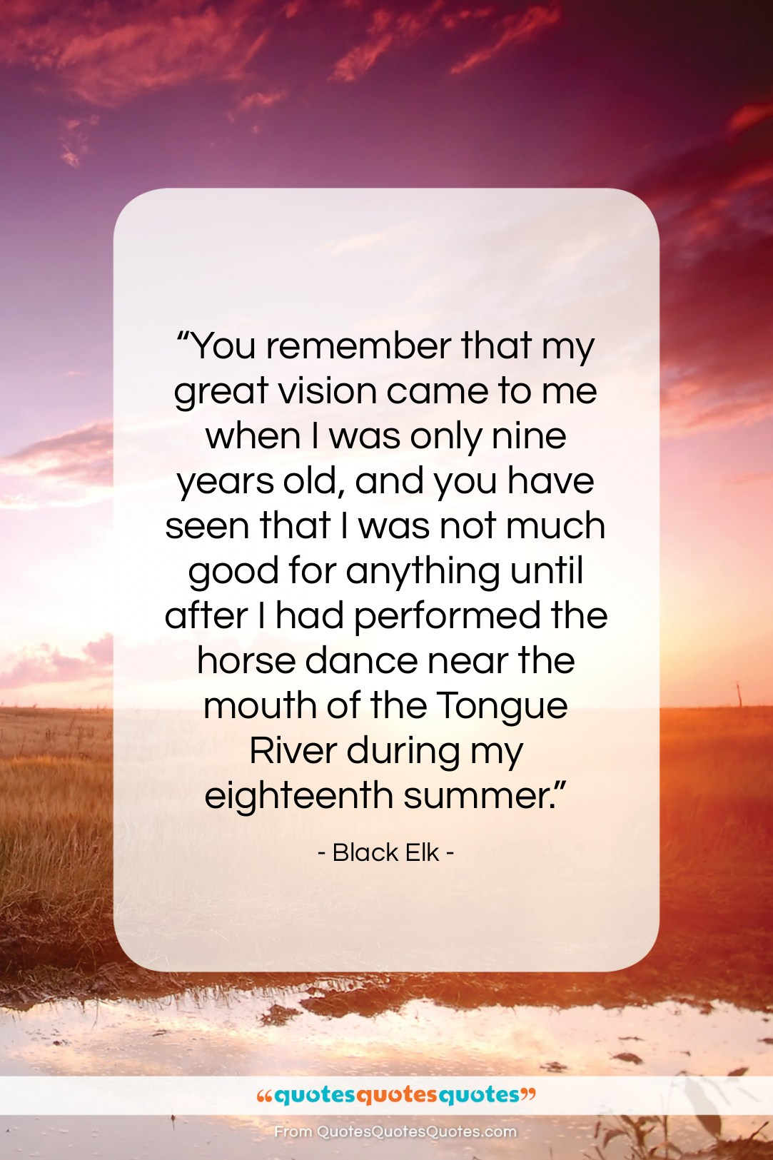 """Black Elk quote: """"You remember that my great vision came…""""- at QuotesQuotesQuotes.com"""