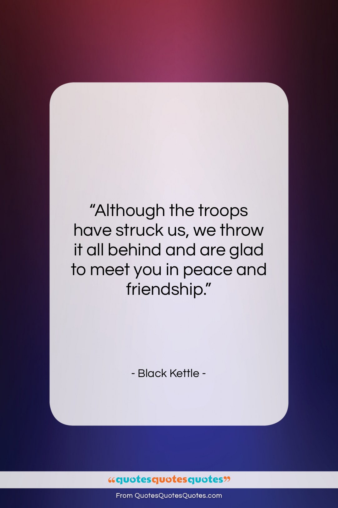 """Black Kettle quote: """"Although the troops have struck us, we…""""- at QuotesQuotesQuotes.com"""