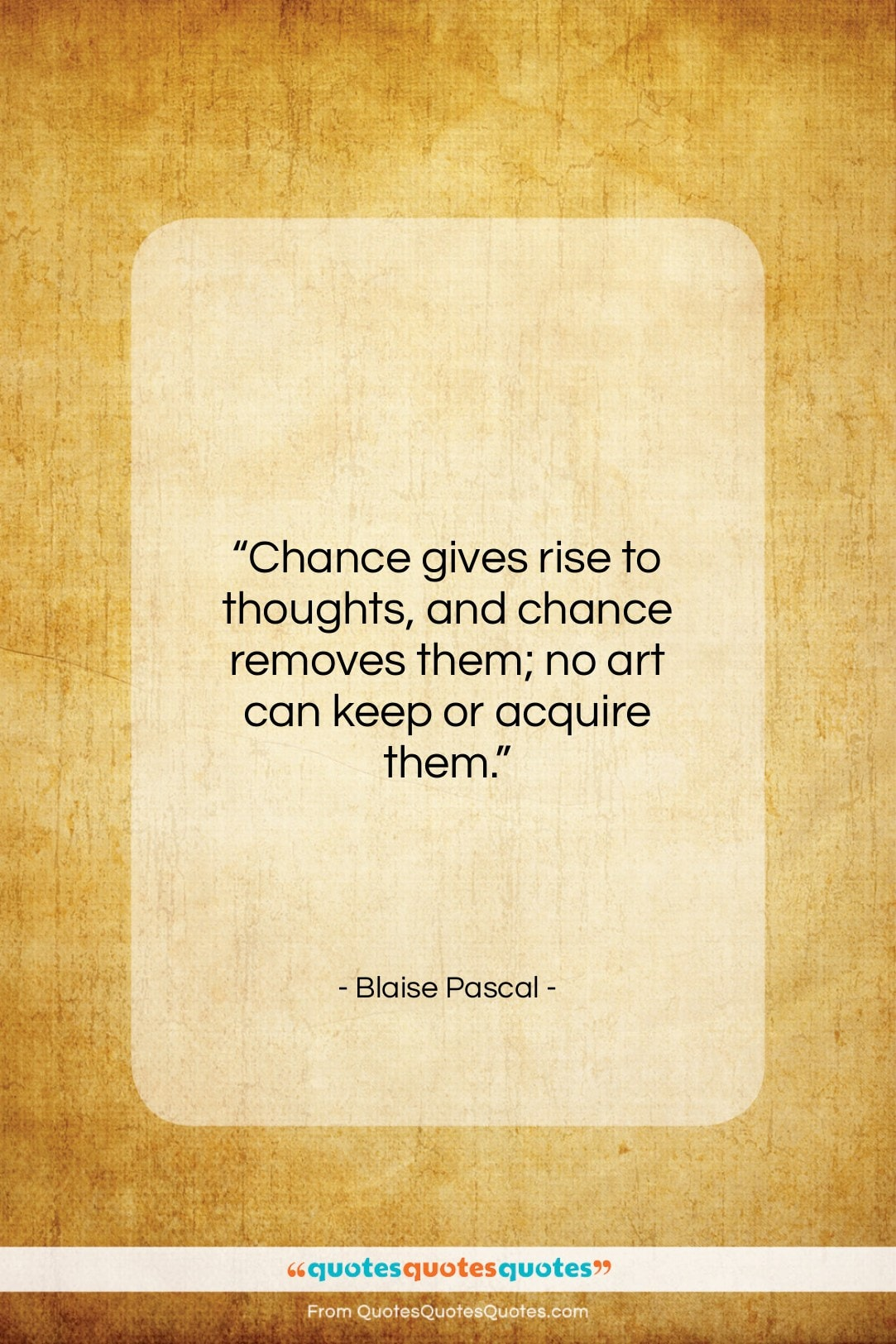 """Blaise Pascal quote: """"Chance gives rise to thoughts, and chance…""""- at QuotesQuotesQuotes.com"""
