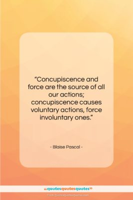 """Blaise Pascal quote: """"Concupiscence and force are the source of…""""- at QuotesQuotesQuotes.com"""
