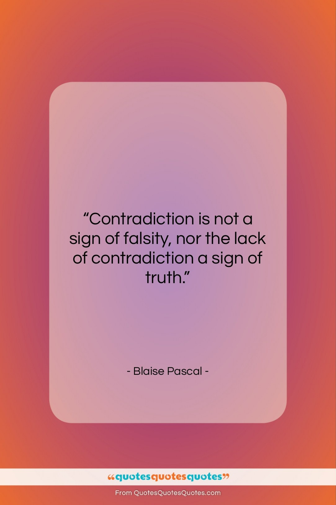 """Blaise Pascal quote: """"Contradiction is not a sign of falsity,…""""- at QuotesQuotesQuotes.com"""