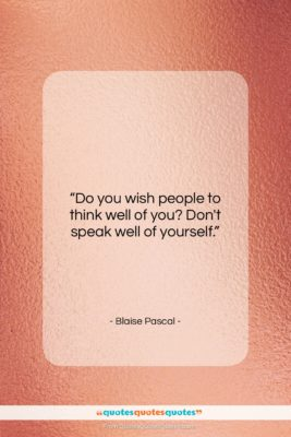 """Blaise Pascal quote: """"Do you wish people to think well…""""- at QuotesQuotesQuotes.com"""
