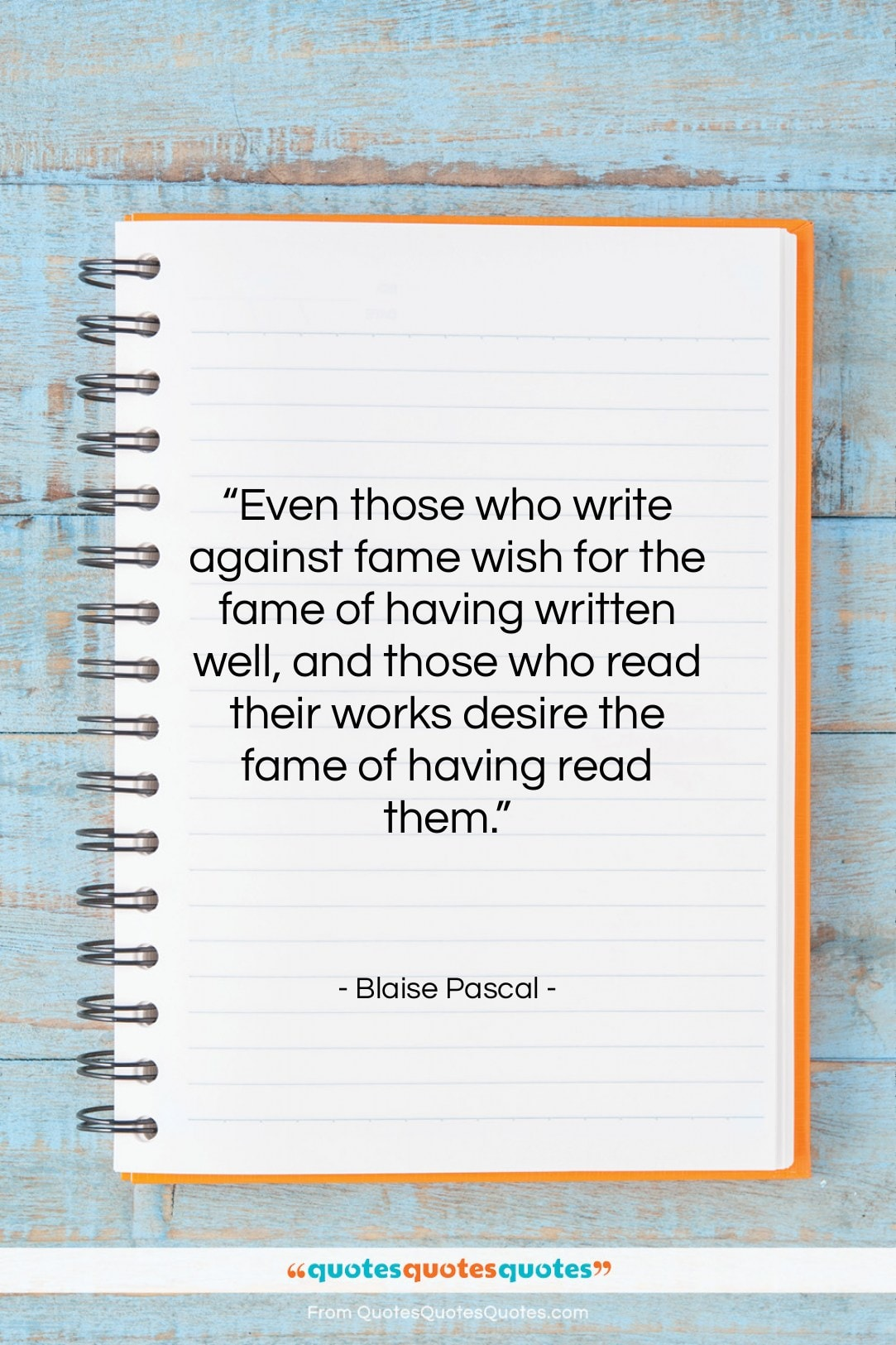 """Blaise Pascal quote: """"Even those who write against fame wish…""""- at QuotesQuotesQuotes.com"""