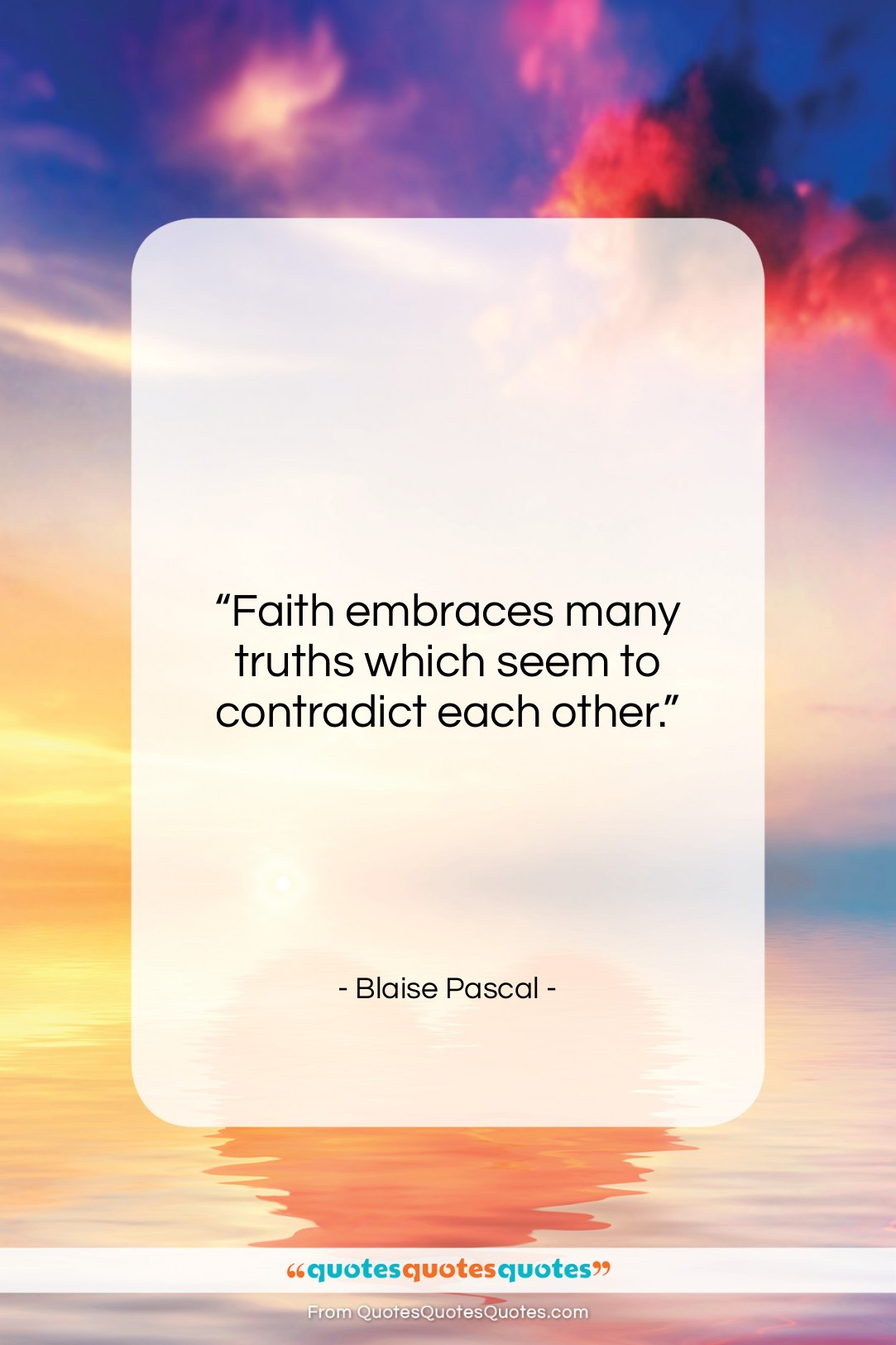 """Blaise Pascal quote: """"Faith embraces many truths which seem to…""""- at QuotesQuotesQuotes.com"""