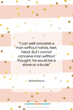 """Blaise Pascal quote: """"I can well conceive a man without…""""- at QuotesQuotesQuotes.com"""