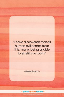 """Blaise Pascal quote: """"I have discovered that all human evil…""""- at QuotesQuotesQuotes.com"""