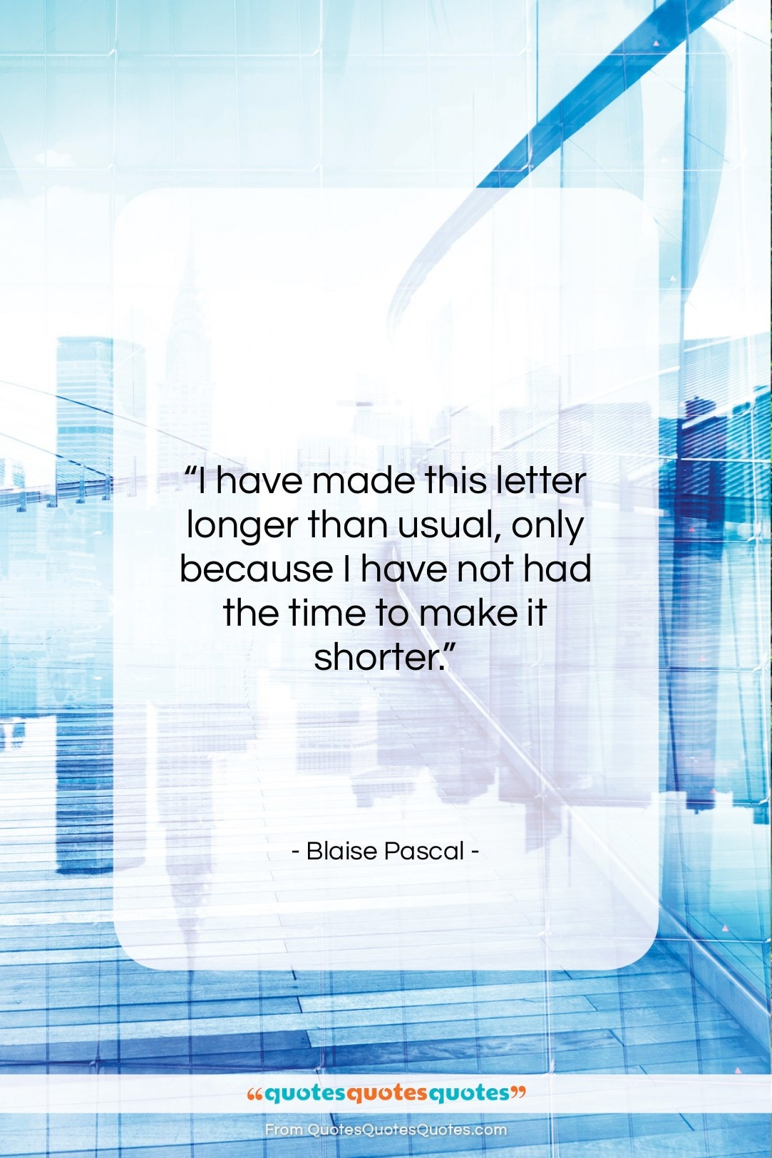 """Blaise Pascal quote: """"I have made this letter longer than…""""- at QuotesQuotesQuotes.com"""