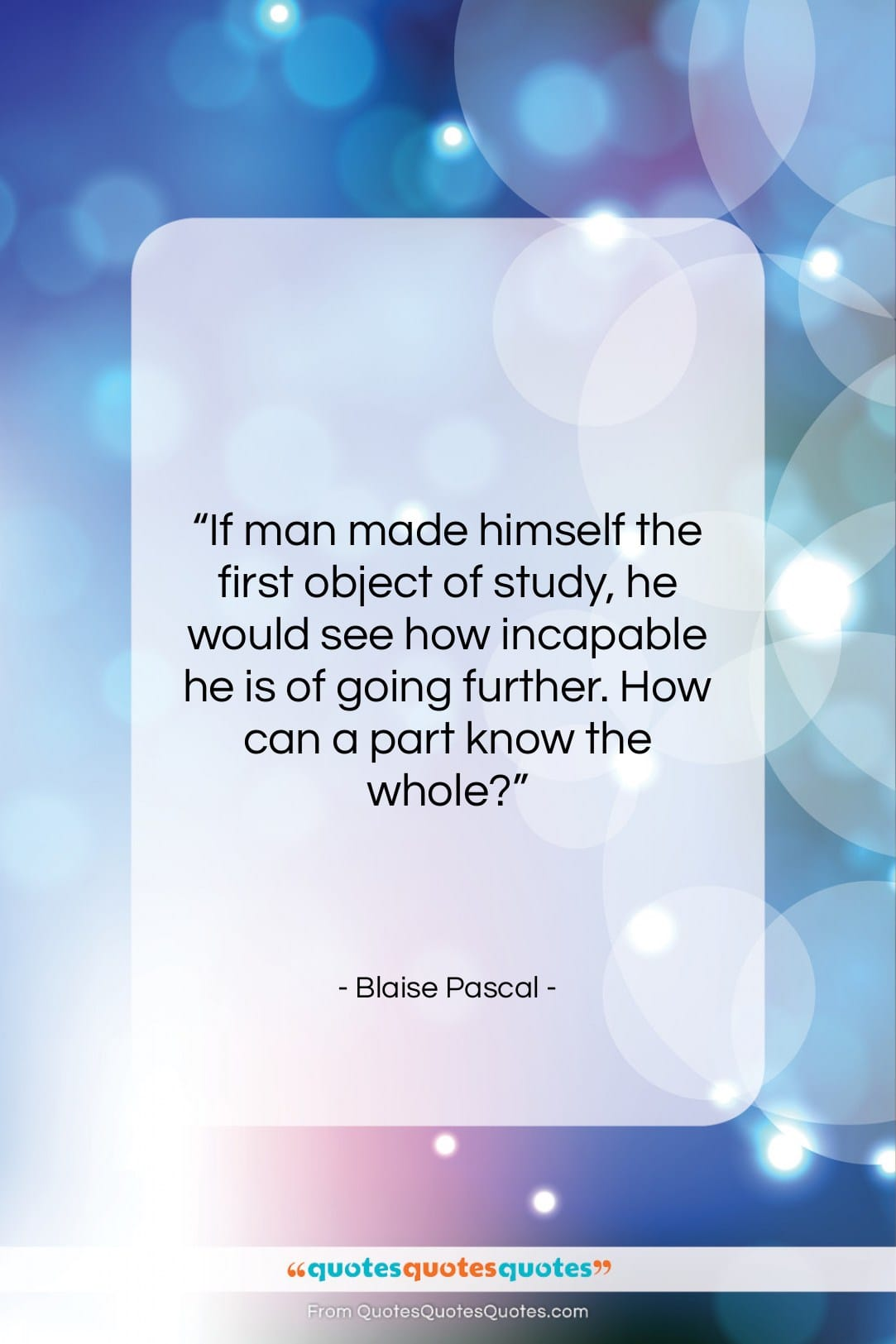 """Blaise Pascal quote: """"If man made himself the first object…""""- at QuotesQuotesQuotes.com"""