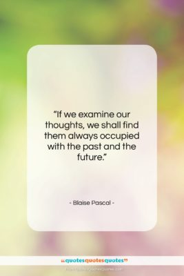 """Blaise Pascal quote: """"If we examine our thoughts, we shall…""""- at QuotesQuotesQuotes.com"""