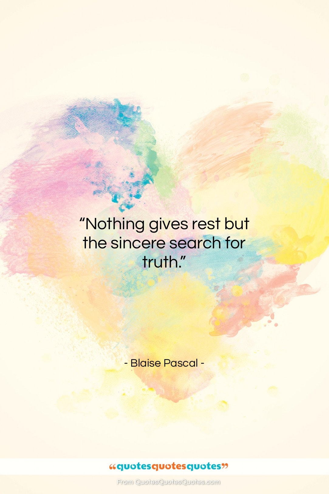 """Blaise Pascal quote: """"Nothing gives rest but the sincere search…""""- at QuotesQuotesQuotes.com"""