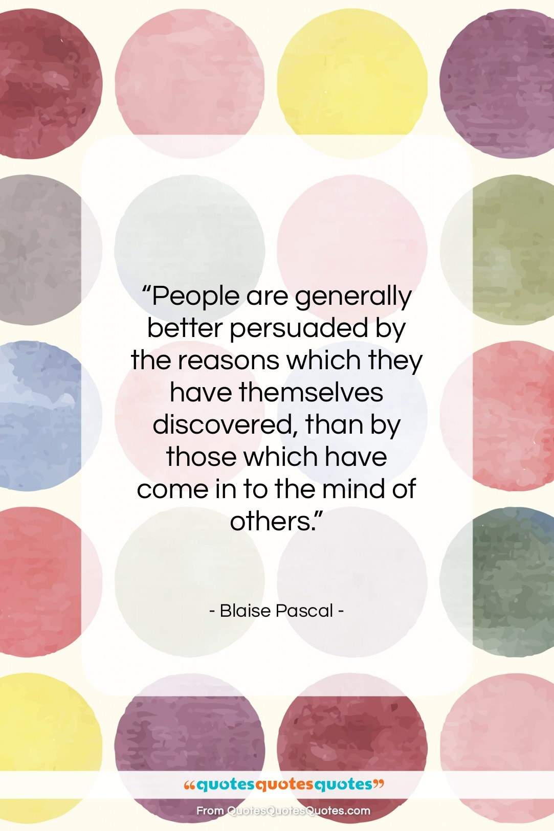 """Blaise Pascal quote: """"People are generally better persuaded by the…""""- at QuotesQuotesQuotes.com"""