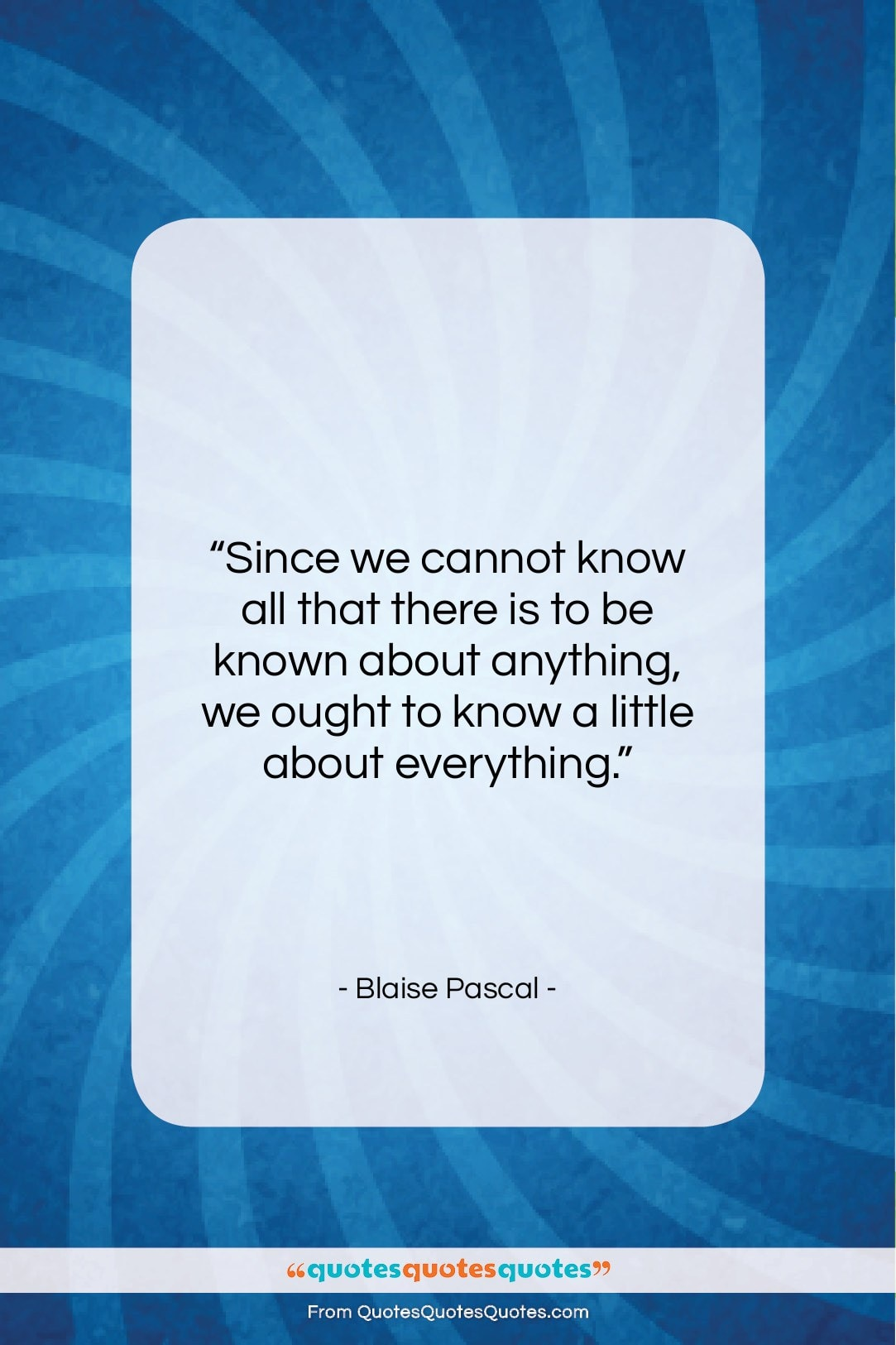 """Blaise Pascal quote: """"Since we cannot know all that there…""""- at QuotesQuotesQuotes.com"""