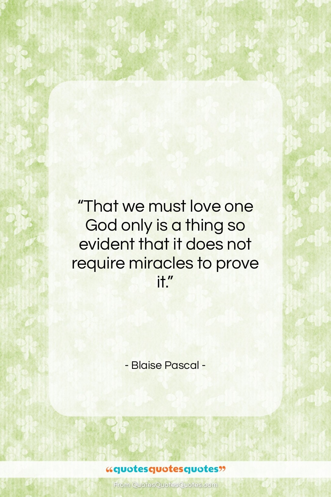 """Blaise Pascal quote: """"That we must love one God only…""""- at QuotesQuotesQuotes.com"""