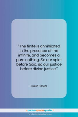 """Blaise Pascal quote: """"The finite is annihilated in the presence…""""- at QuotesQuotesQuotes.com"""