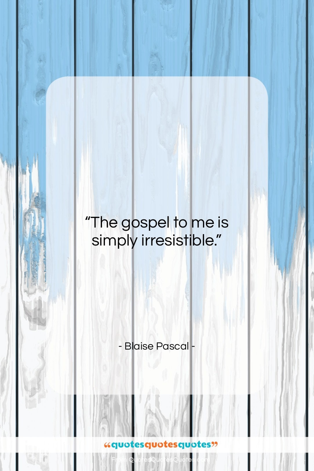 """Blaise Pascal quote: """"The gospel to me is simply irresistible….""""- at QuotesQuotesQuotes.com"""