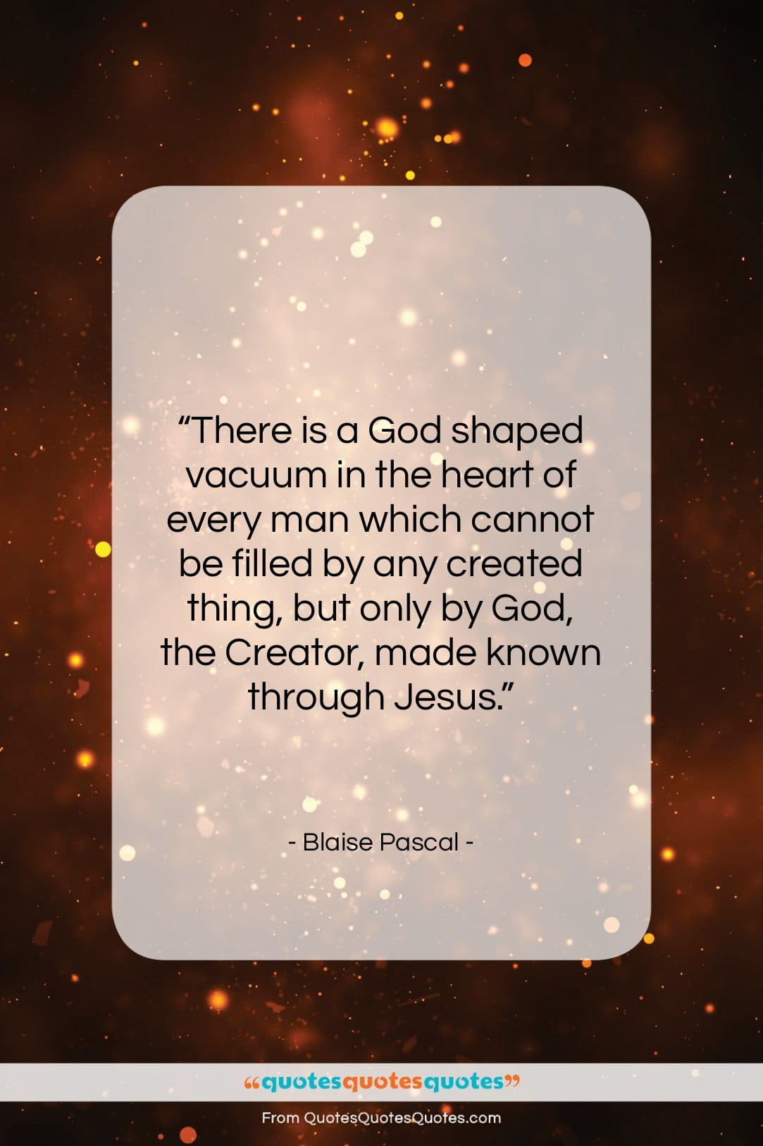"""Blaise Pascal quote: """"There is a God shaped vacuum in…""""- at QuotesQuotesQuotes.com"""