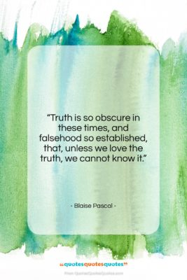 """Blaise Pascal quote: """"Truth is so obscure in these times,…""""- at QuotesQuotesQuotes.com"""