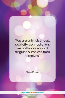 """Blaise Pascal quote: """"We are only falsehood, duplicity, contradiction; we…""""- at QuotesQuotesQuotes.com"""