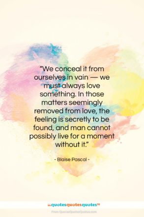 """Blaise Pascal quote: """"We conceal it from ourselves in vain…""""- at QuotesQuotesQuotes.com"""