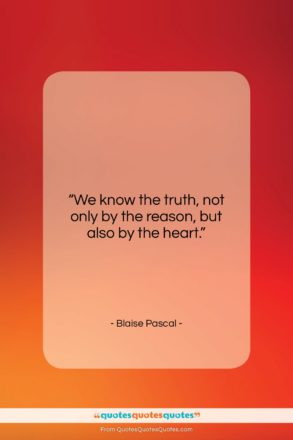 """Blaise Pascal quote: """"We know the truth, not only by…""""- at QuotesQuotesQuotes.com"""