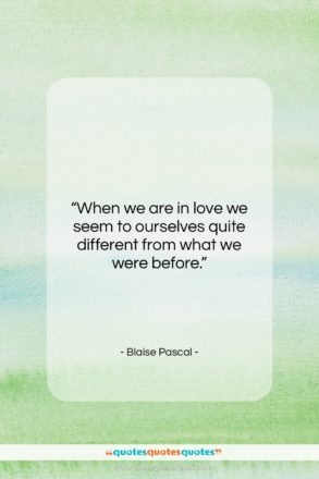 """Blaise Pascal quote: """"When we are in love we seem…""""- at QuotesQuotesQuotes.com"""