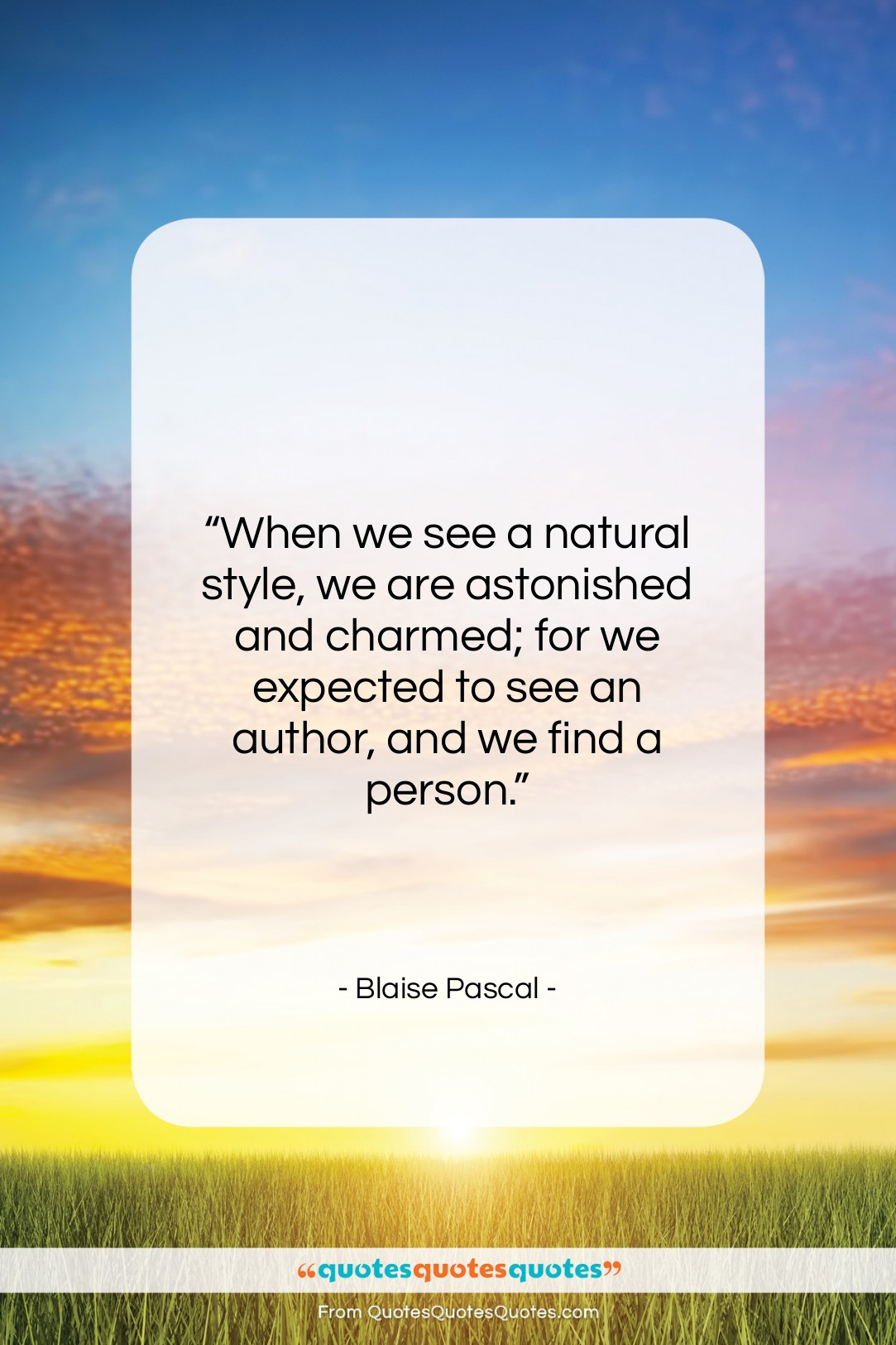"""Blaise Pascal quote: """"When we see a natural style, we…""""- at QuotesQuotesQuotes.com"""