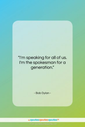 "Bob Dylan quote: ""I'm speaking for all of us. I'm…""- at QuotesQuotesQuotes.com"