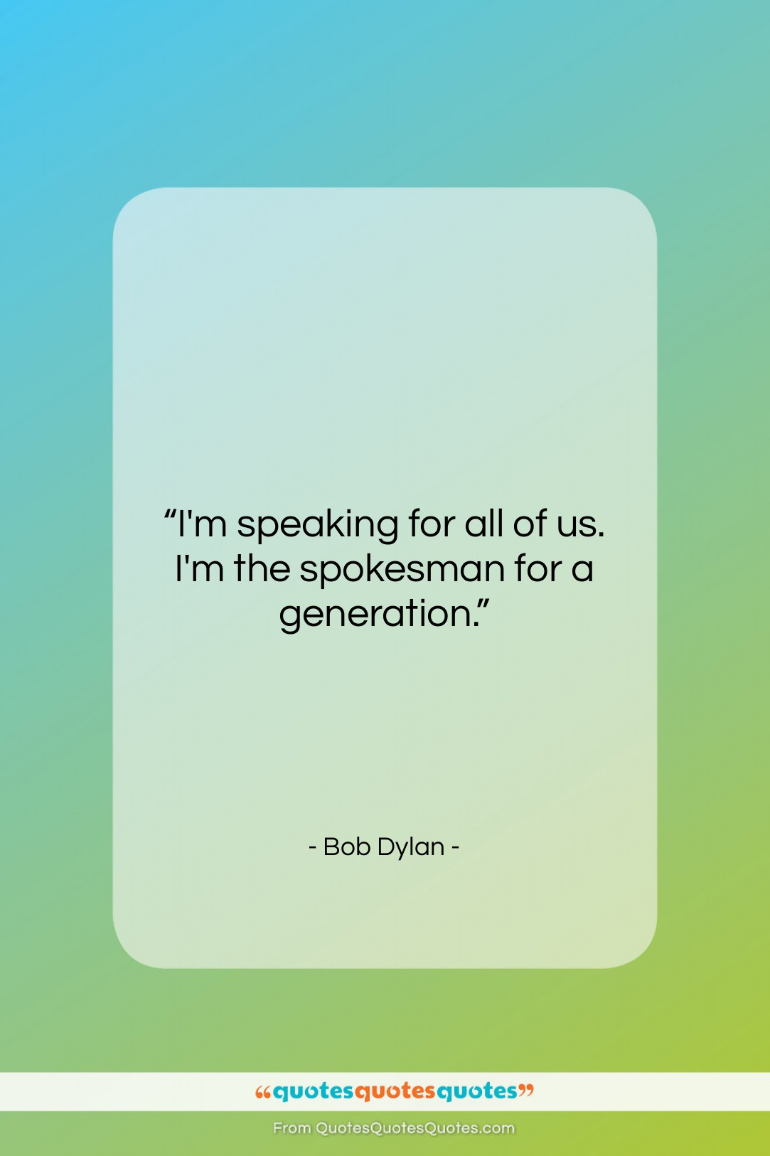 """Bob Dylan quote: """"I'm speaking for all of us. I'm…""""- at QuotesQuotesQuotes.com"""
