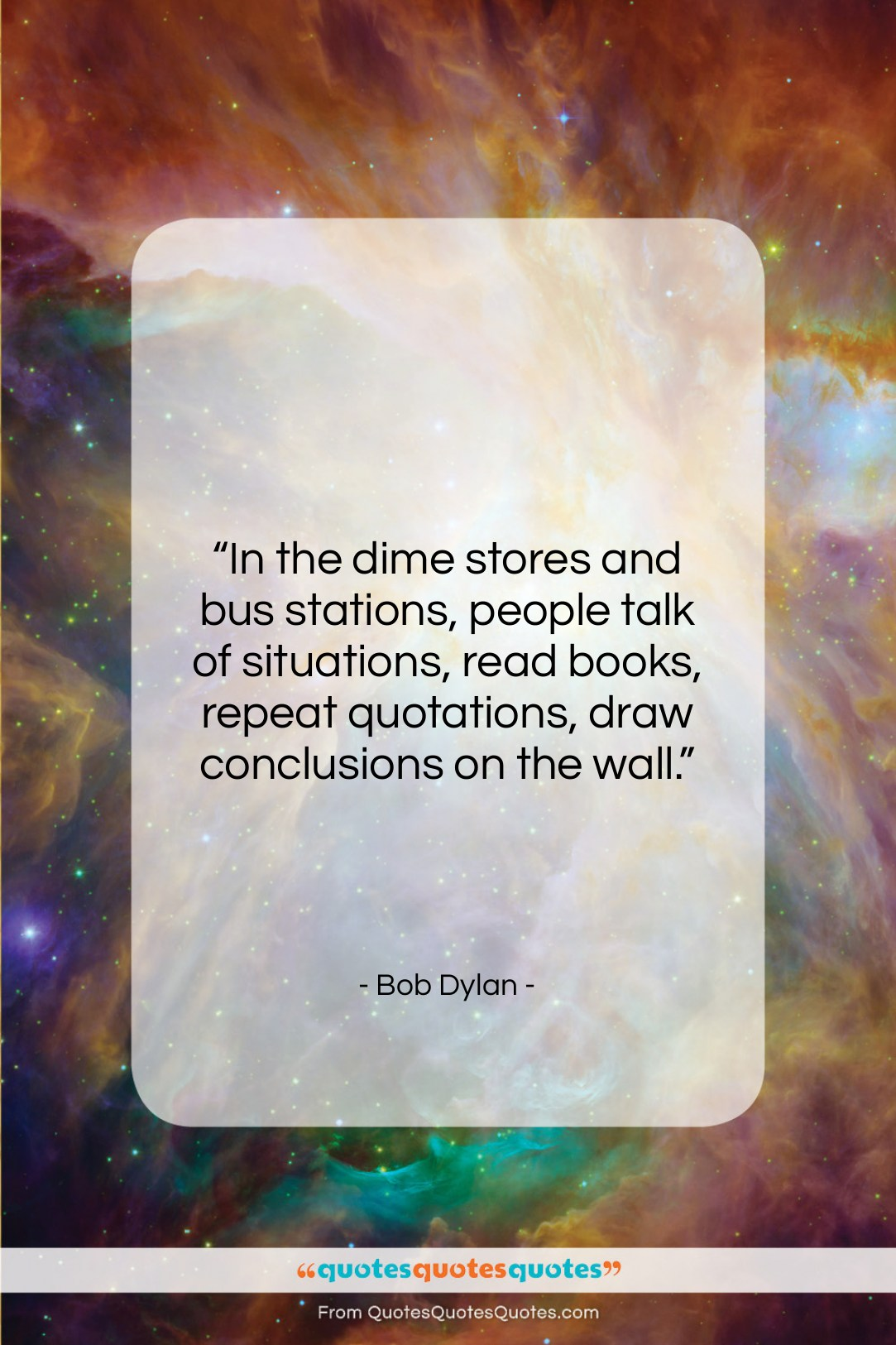 """Bob Dylan quote: """"In the dime stores and bus stations,…""""- at QuotesQuotesQuotes.com"""