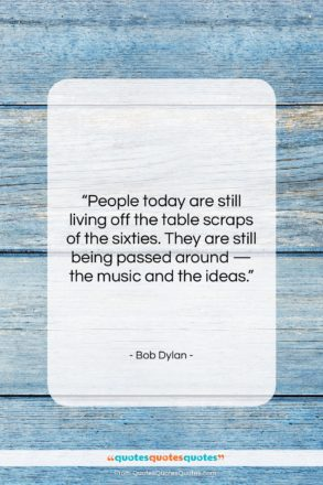 "Bob Dylan quote: ""People today are still living off the…""- at QuotesQuotesQuotes.com"