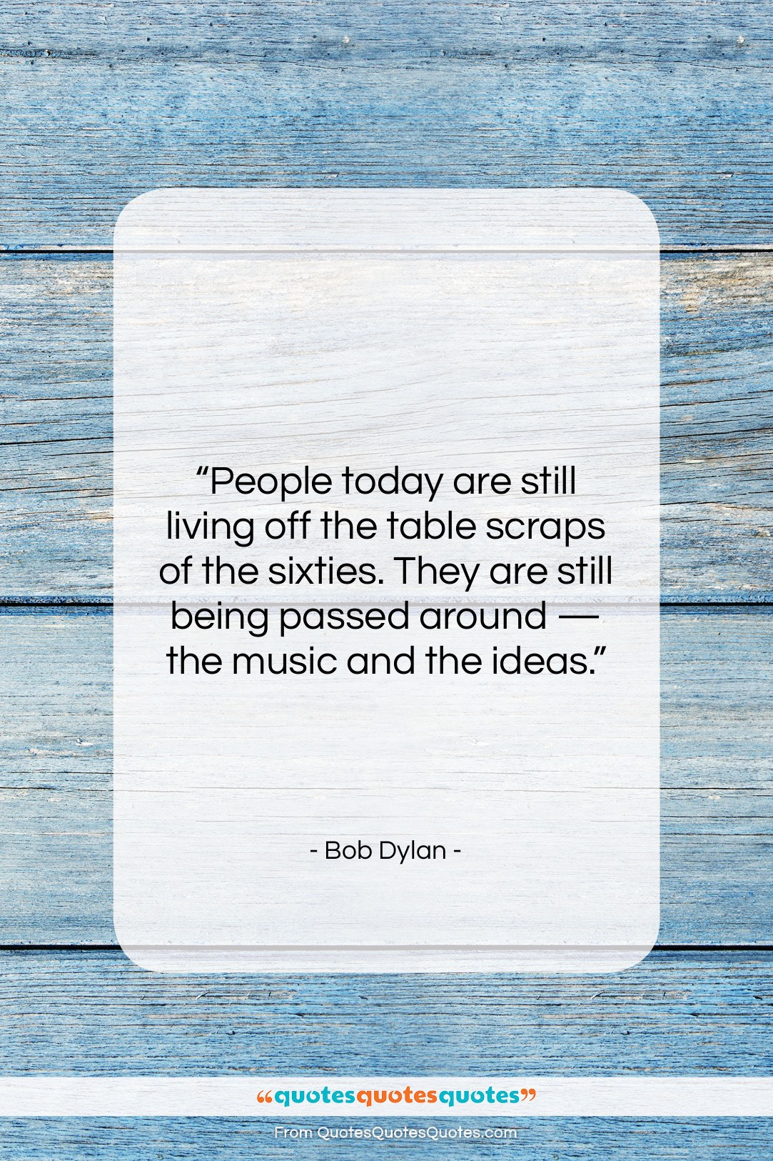 """Bob Dylan quote: """"People today are still living off the…""""- at QuotesQuotesQuotes.com"""