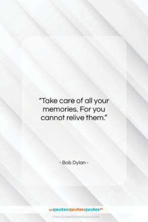 "Bob Dylan quote: ""Take care of all your memories. For…""- at QuotesQuotesQuotes.com"