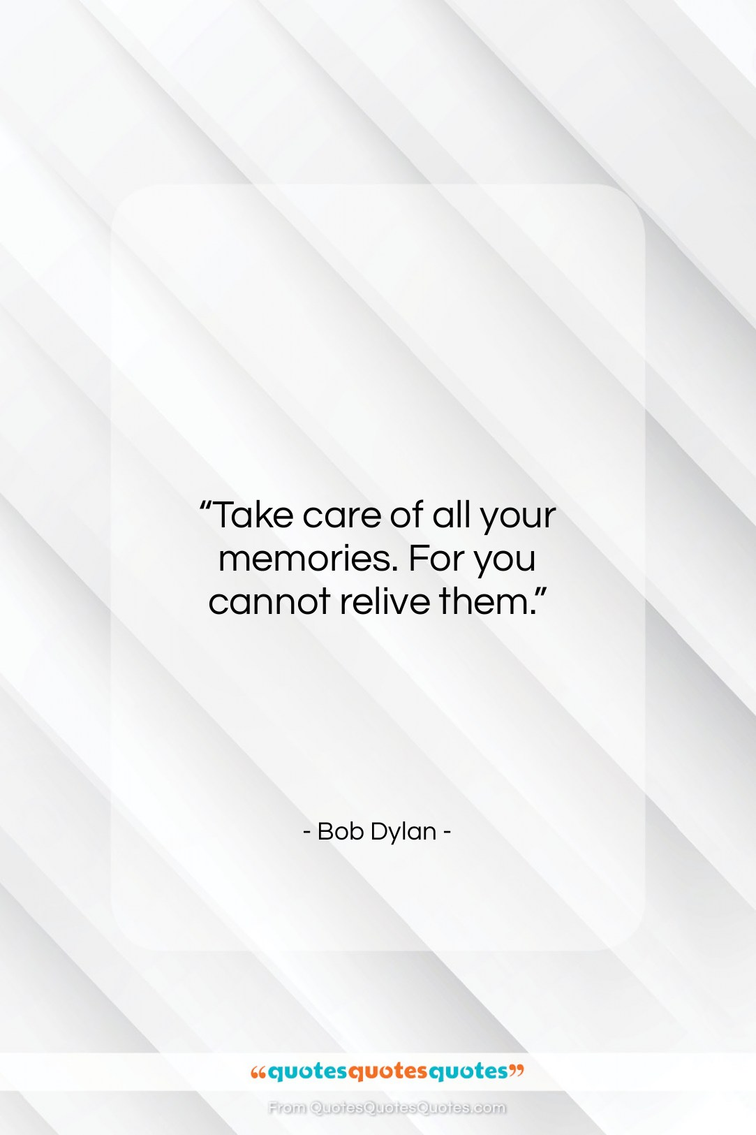 """Bob Dylan quote: """"Take care of all your memories. For…""""- at QuotesQuotesQuotes.com"""