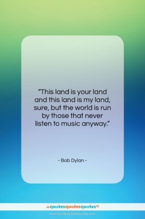 "Bob Dylan quote: ""This land is your land and this…""- at QuotesQuotesQuotes.com"