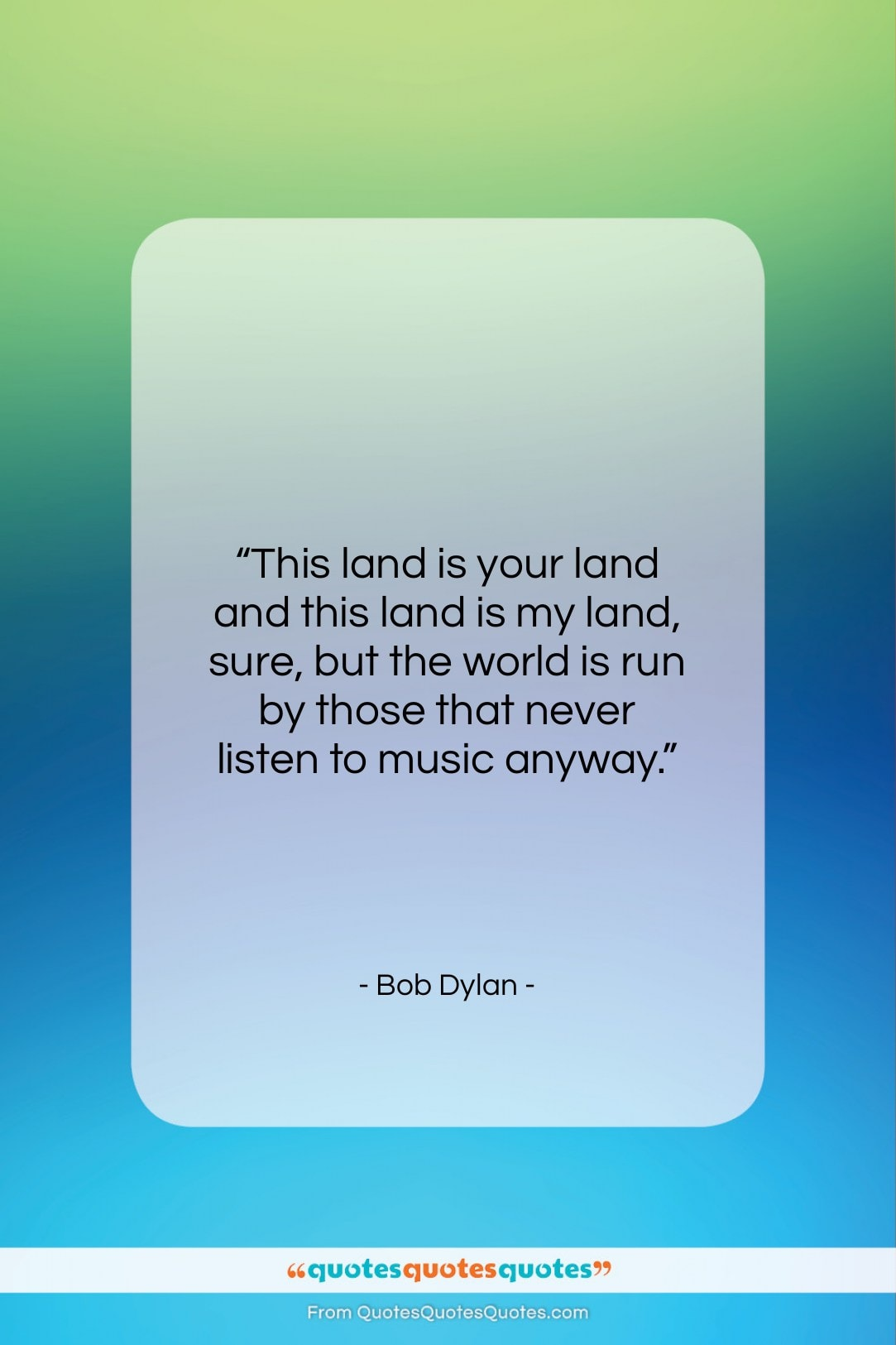 """Bob Dylan quote: """"This land is your land and this…""""- at QuotesQuotesQuotes.com"""