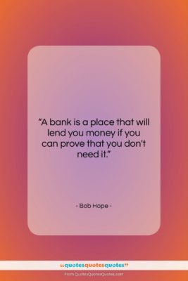 """Bob Hope quote: """"A bank is a place that will…""""- at QuotesQuotesQuotes.com"""