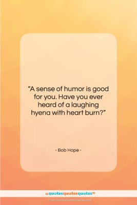 """Bob Hope quote: """"A sense of humor is good for…""""- at QuotesQuotesQuotes.com"""