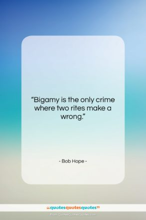 """Bob Hope quote: """"Bigamy is the only crime where two…""""- at QuotesQuotesQuotes.com"""