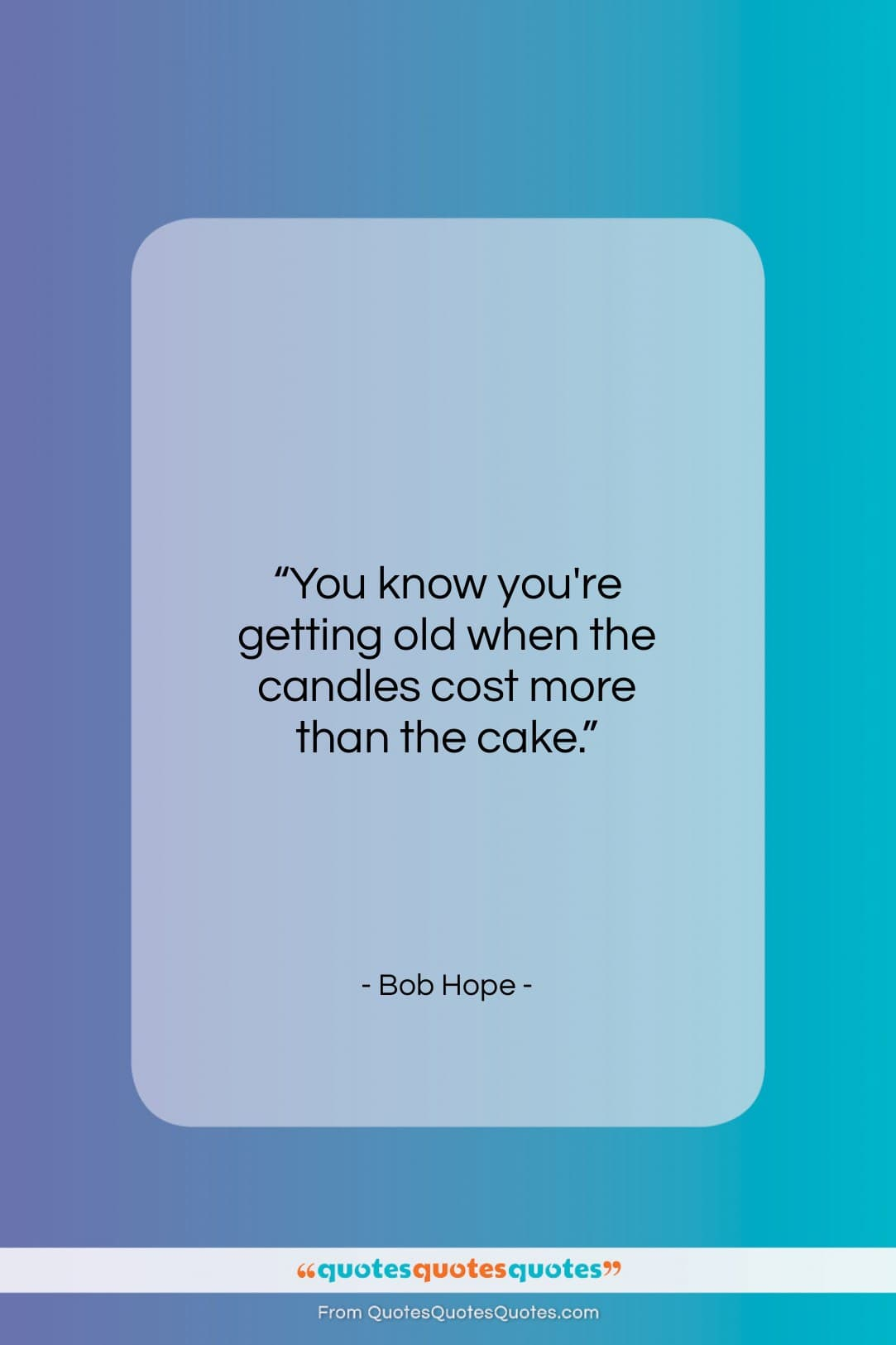 """Bob Hope quote: """"You know you're getting old when the…""""- at QuotesQuotesQuotes.com"""