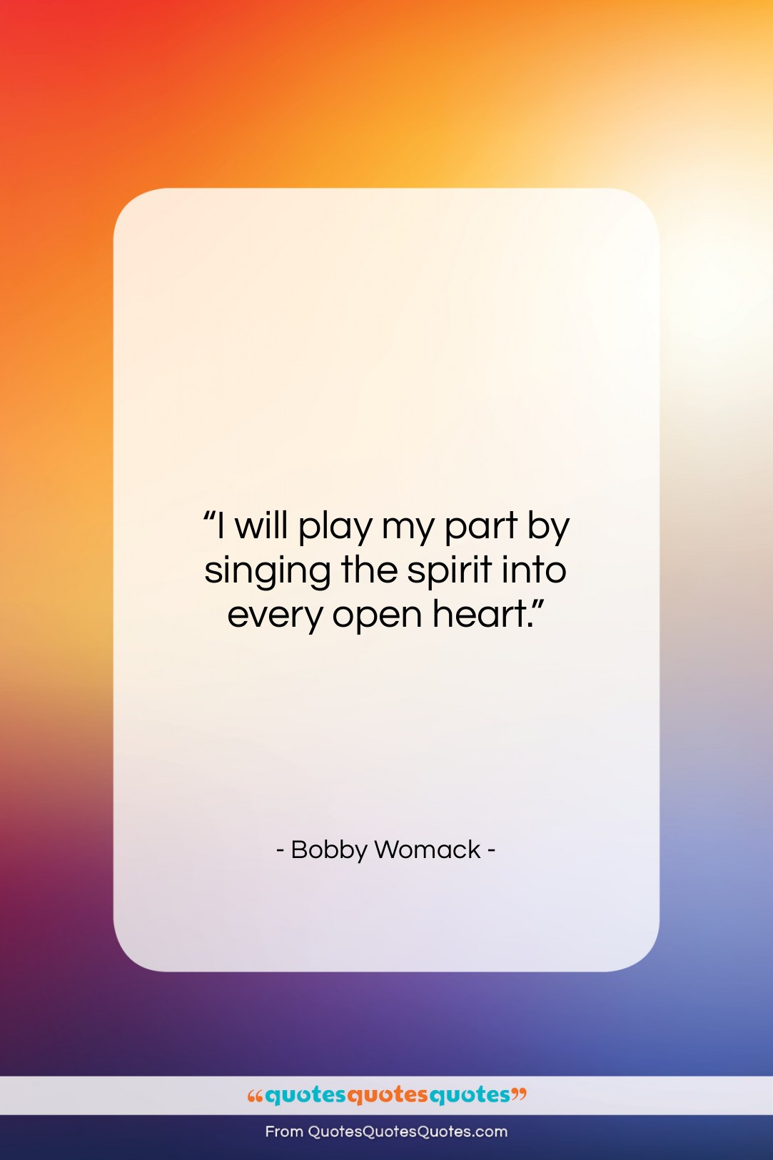 """Bobby Womack quote: """"I will play my part by singing…""""- at QuotesQuotesQuotes.com"""