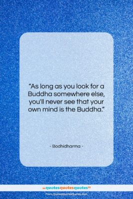 """Bodhidharma quote: """"As long as you look for a…""""- at QuotesQuotesQuotes.com"""
