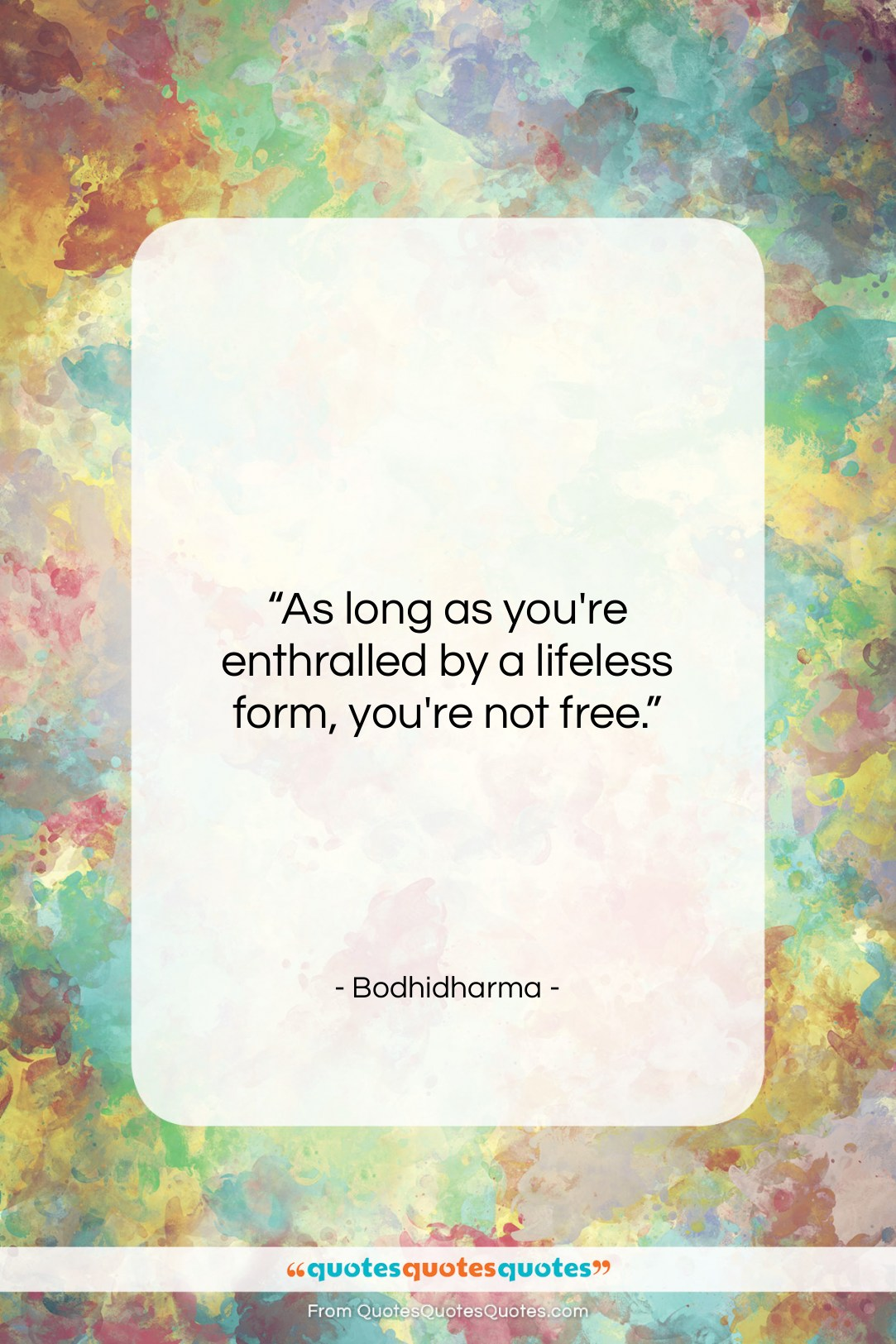 """Bodhidharma quote: """"As long as you're enthralled by a…""""- at QuotesQuotesQuotes.com"""