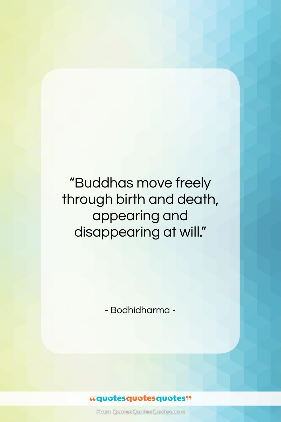 """Bodhidharma quote: """"Buddhas move freely through birth and death,…""""- at QuotesQuotesQuotes.com"""
