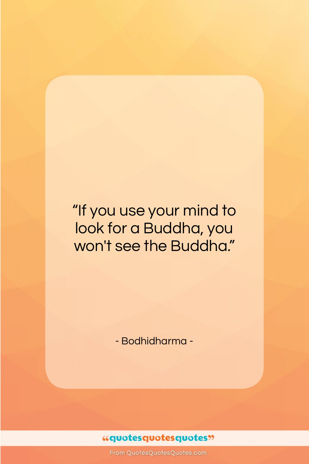 """Bodhidharma quote: """"If you use your mind to look…""""- at QuotesQuotesQuotes.com"""