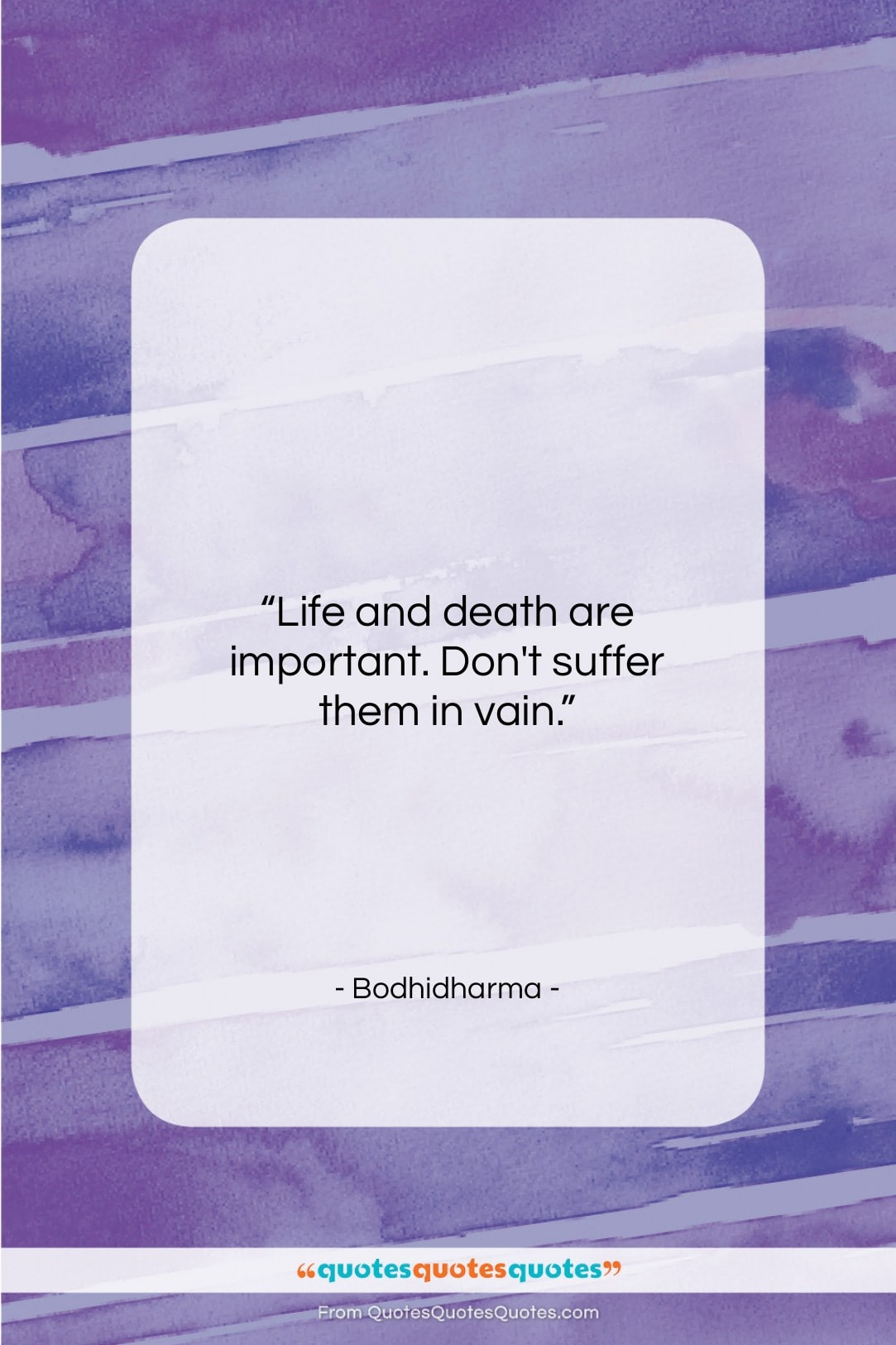 """Bodhidharma quote: """"Life and death are important. Don't suffer…""""- at QuotesQuotesQuotes.com"""