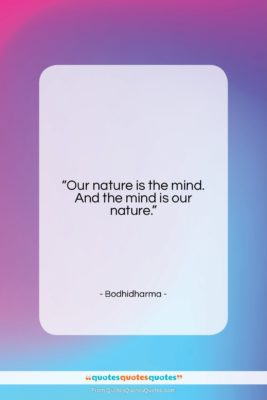"""Bodhidharma quote: """"Our nature is the mind. And the…""""- at QuotesQuotesQuotes.com"""